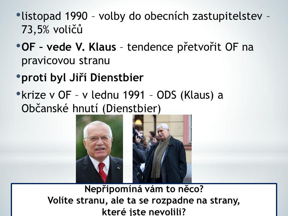 listopad 1990 – volby do obecních zastupitelstev – 73,5% voličů OF – vede V. Klaus – tendence přetvořit OF na pravicovou stranu proti byl Jiří Dienstb