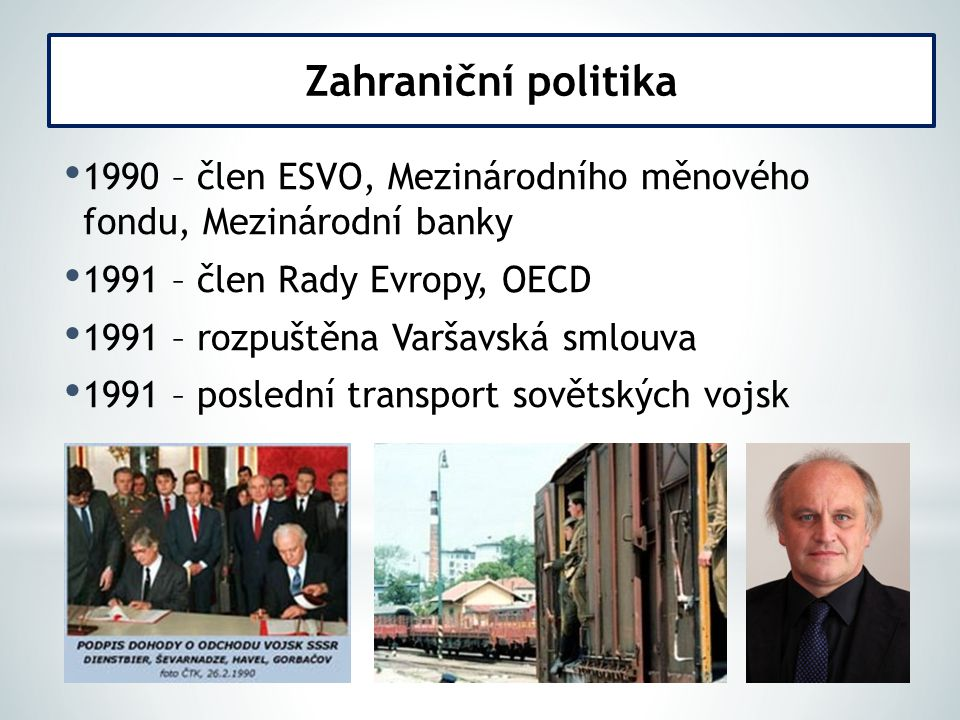 1990 – člen ESVO, Mezinárodního měnového fondu, Mezinárodní banky 1991 – člen Rady Evropy, OECD 1991 – rozpuštěna Varšavská smlouva 1991 – poslední tr