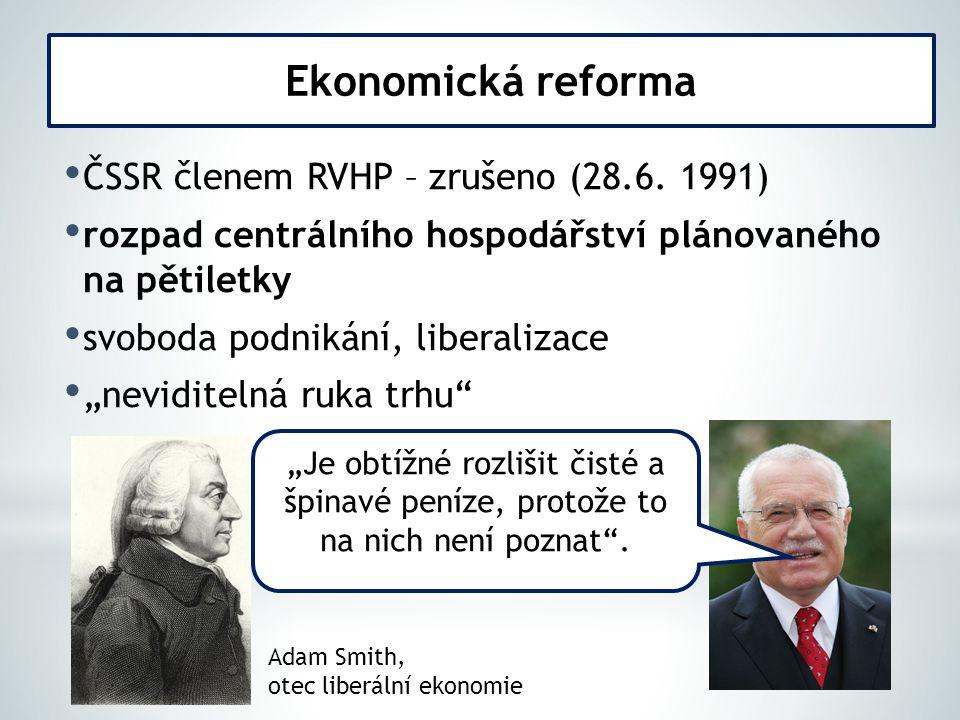 """ČSSR členem RVHP – zrušeno (28.6. 1991) rozpad centrálního hospodářství plánovaného na pětiletky svoboda podnikání, liberalizace """"neviditelná ruka trh"""