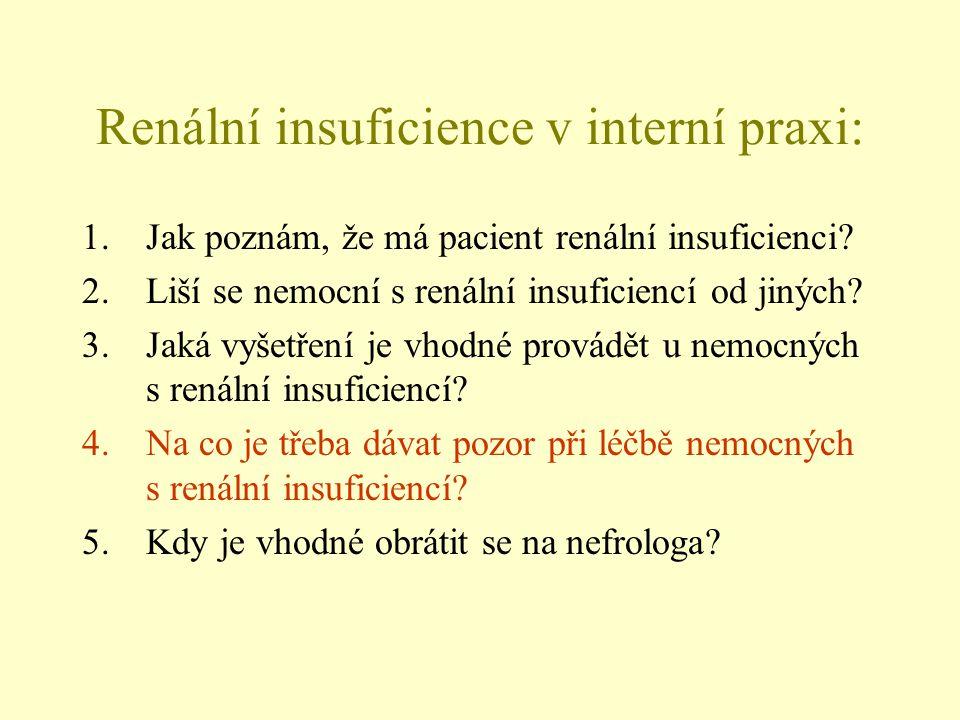 Renální insuficience v interní praxi: 1.Jak poznám, že má pacient renální insuficienci? 2.Liší se nemocní s renální insuficiencí od jiných? 3.Jaká vyš