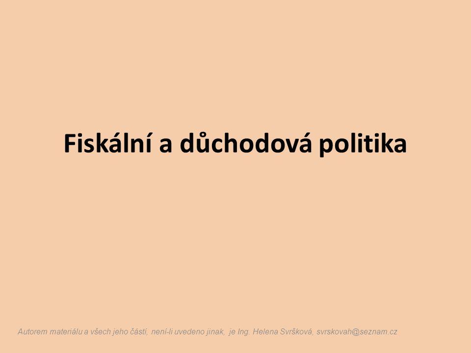 Fiskální a důchodová politika Autorem materiálu a všech jeho částí, není-li uvedeno jinak, je Ing. Helena Svršková, svrskovah@seznam.cz