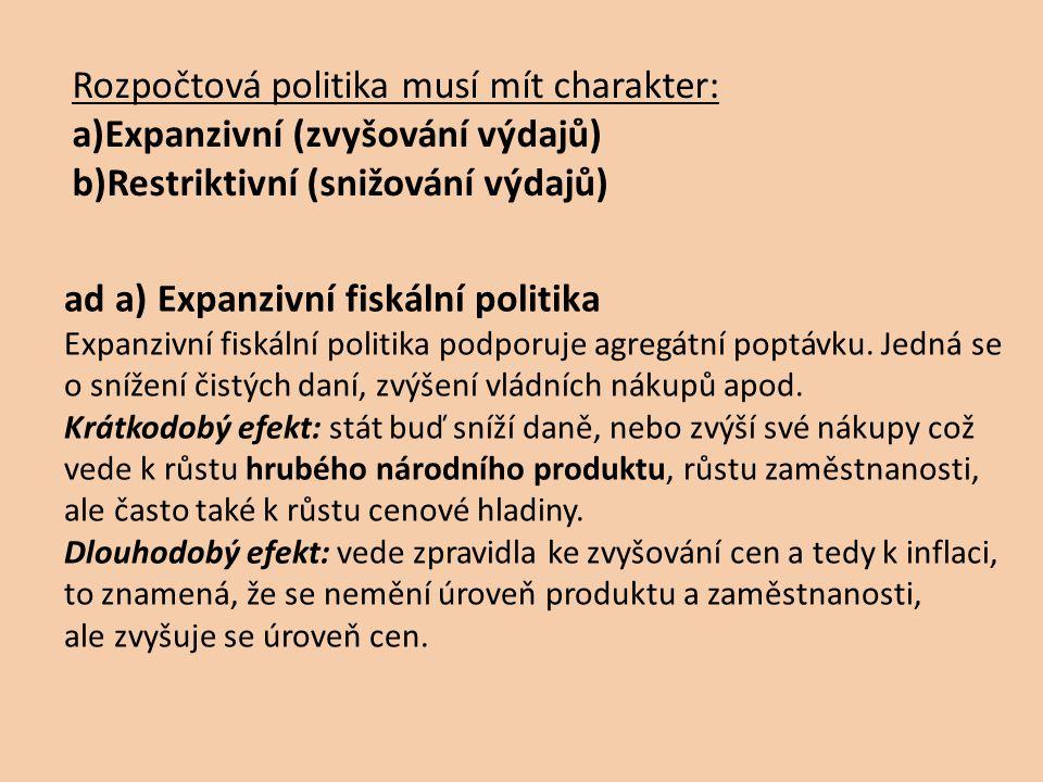 ad a) Expanzivní fiskální politika Expanzivní fiskální politika podporuje agregátní poptávku. Jedná se o snížení čistých daní, zvýšení vládních nákupů