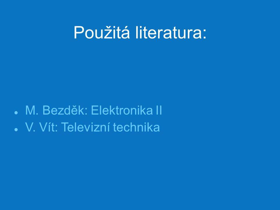 Použitá literatura: M. Bezděk: Elektronika II V. Vít: Televizní technika