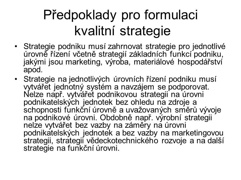 Předpoklady pro formulaci kvalitní strategie Strategie podniku musí zahrnovat strategie pro jednotlivé úrovně řízení včetně strategií základních funkc