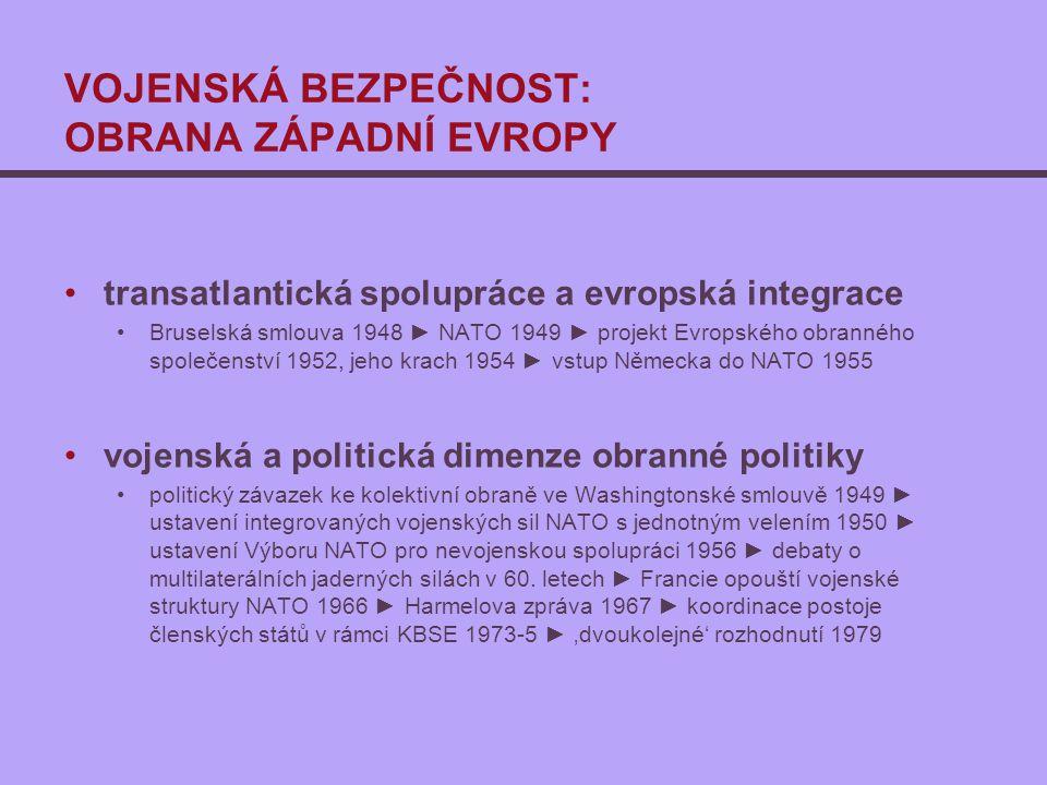 VOJENSKÁ BEZPEČNOST: OBRANA ZÁPADNÍ EVROPY transatlantická spolupráce a evropská integrace Bruselská smlouva 1948 ► NATO 1949 ► projekt Evropského obr