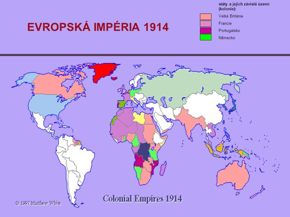 EVROPSKÁ IMPÉRIA 1914 státy a jejich závislá území (kolonie): Velká Británie Francie Portugalsko Německo