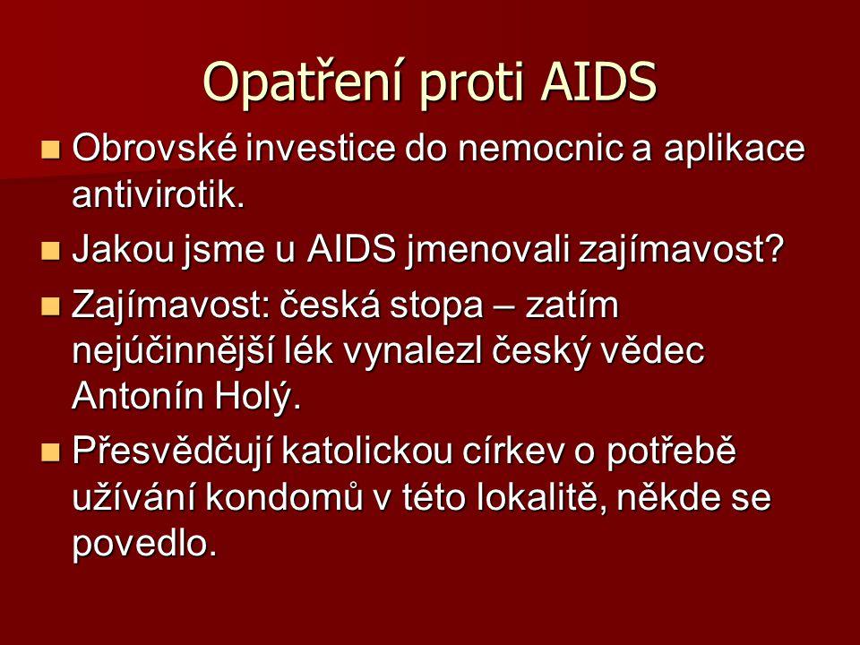 Opatření proti AIDS Obrovské investice do nemocnic a aplikace antivirotik. Obrovské investice do nemocnic a aplikace antivirotik. Jakou jsme u AIDS jm