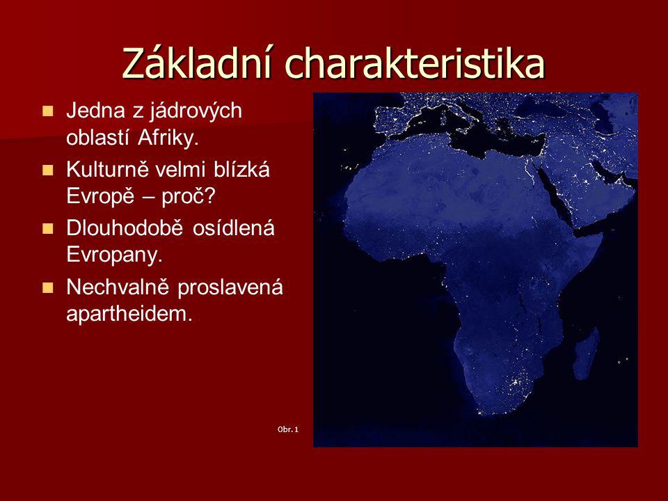 Základní charakteristika Jedna z jádrových oblastí Afriky. Kulturně velmi blízká Evropě – proč? Dlouhodobě osídlená Evropany. Nechvalně proslavená apa
