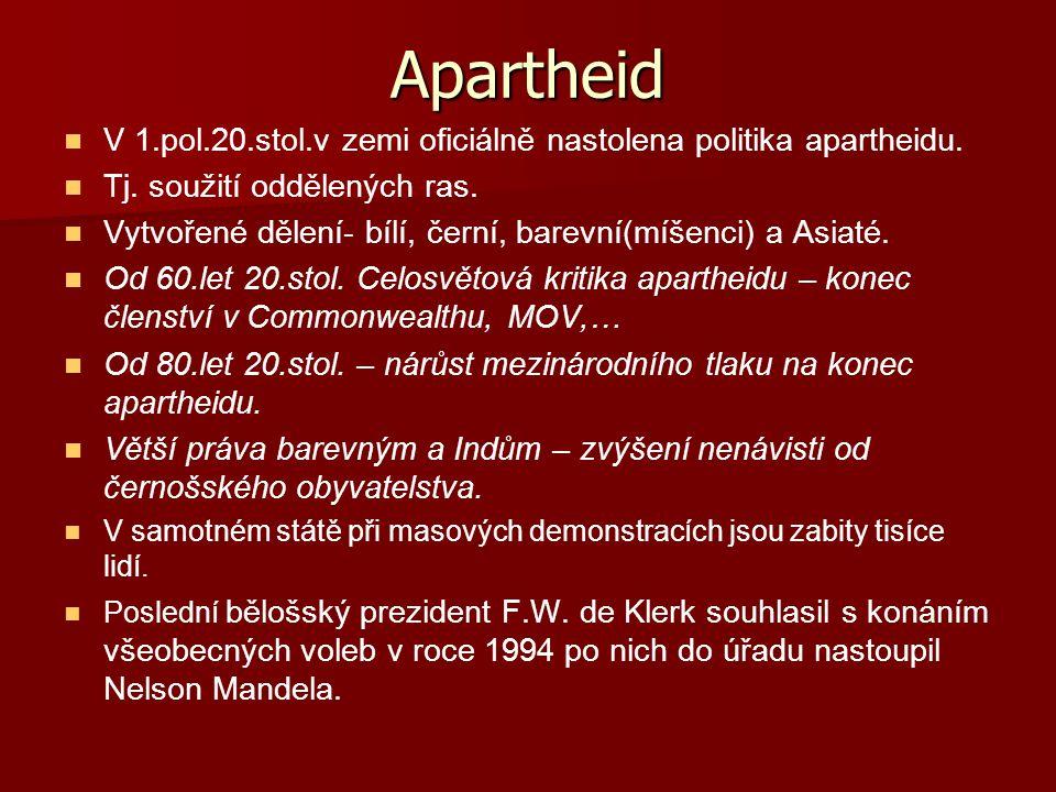 Apartheid V 1.pol.20.stol.v zemi oficiálně nastolena politika apartheidu. Tj. soužití oddělených ras. Vytvořené dělení- bílí, černí, barevní(míšenci)