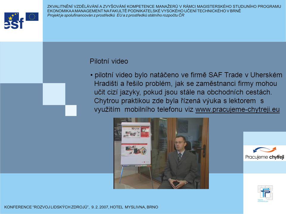 pilotní video bylo natáčeno ve firmě SAF Trade v Uherském Hradišti a řešilo problém, jak se zaměstnanci firmy mohou učit cizí jazyky, pokud jsou stále na obchodních cestách.