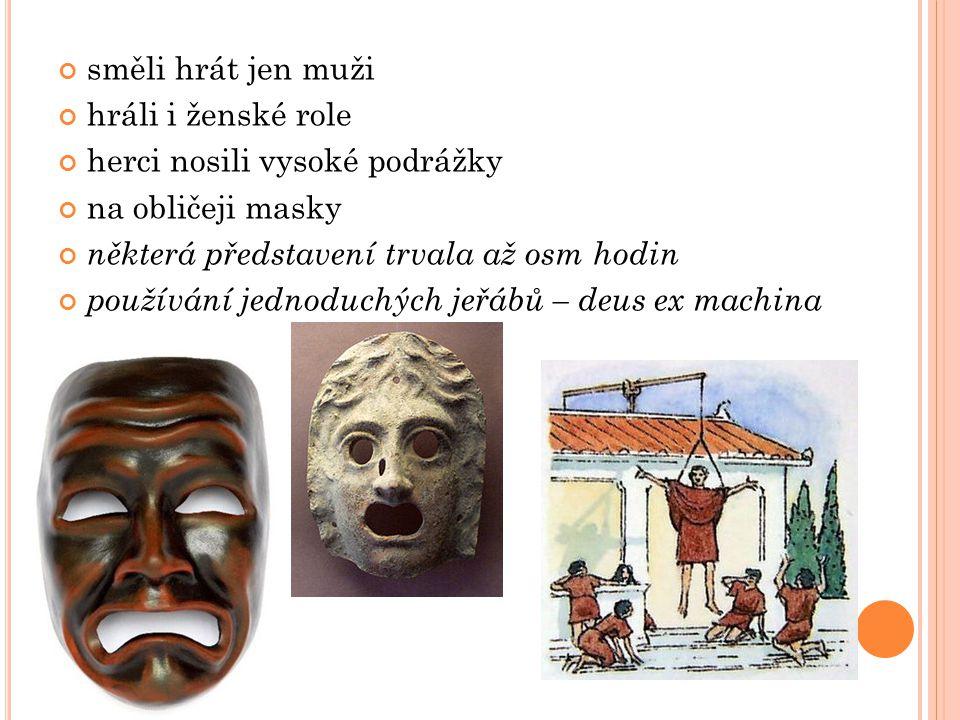 směli hrát jen muži hráli i ženské role herci nosili vysoké podrážky na obličeji masky některá představení trvala až osm hodin používání jednoduchých jeřábů – deus ex machina