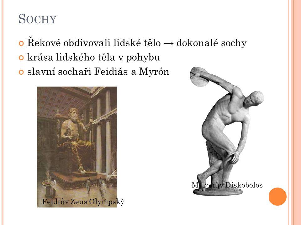 S OCHY Řekové obdivovali lidské tělo → dokonalé sochy krása lidského těla v pohybu slavní sochaři Feidiás a Myrón Myronův Diskobolos Feidiův Zeus Olympský