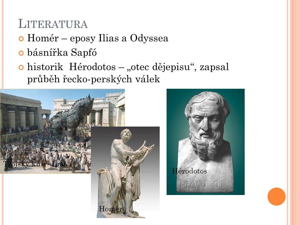 """L ITERATURA Homér – eposy Ilias a Odyssea básnířka Sapfó historik Hérodotos – """"otec dějepisu , zapsal průběh řecko-perských válek Trojský kůň - Ilias Homér Hérodotos"""