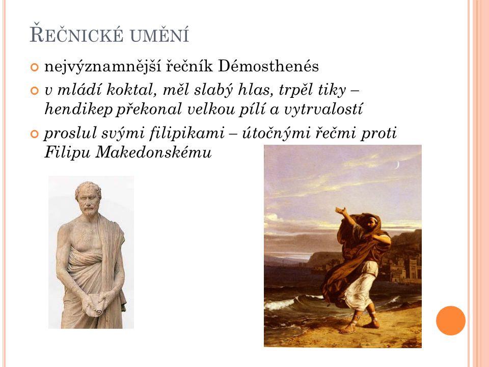 Ř EČNICKÉ UMĚNÍ nejvýznamnější řečník Démosthenés v mládí koktal, měl slabý hlas, trpěl tiky – hendikep překonal velkou pílí a vytrvalostí proslul svými filipikami – útočnými řečmi proti Filipu Makedonskému