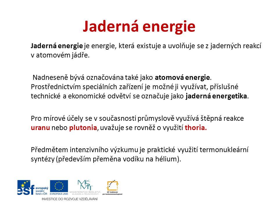 Jaderná energie Jaderná energie je energie, která existuje a uvolňuje se z jaderných reakcí v atomovém jádře. Nadneseně bývá označována také jako atom