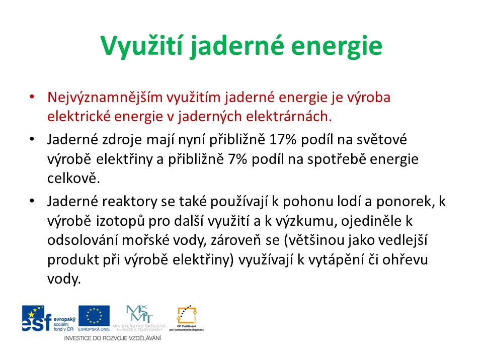 Využití jaderné energie Nejvýznamnějším využitím jaderné energie je výroba elektrické energie v jaderných elektrárnách. Jaderné zdroje mají nyní přibl