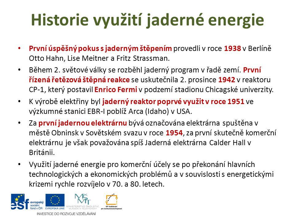 Historie využití jaderné energie První úspěšný pokus s jaderným štěpením provedli v roce 1938 v Berlíně Otto Hahn, Lise Meitner a Fritz Strassman. Běh