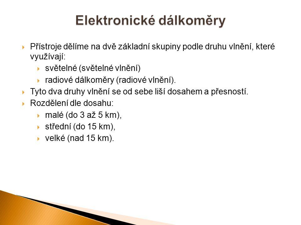  Přístroje dělíme na dvě základní skupiny podle druhu vlnění, které využívají:  světelné (světelné vlnění)  radiové dálkoměry (radiové vlnění).  T