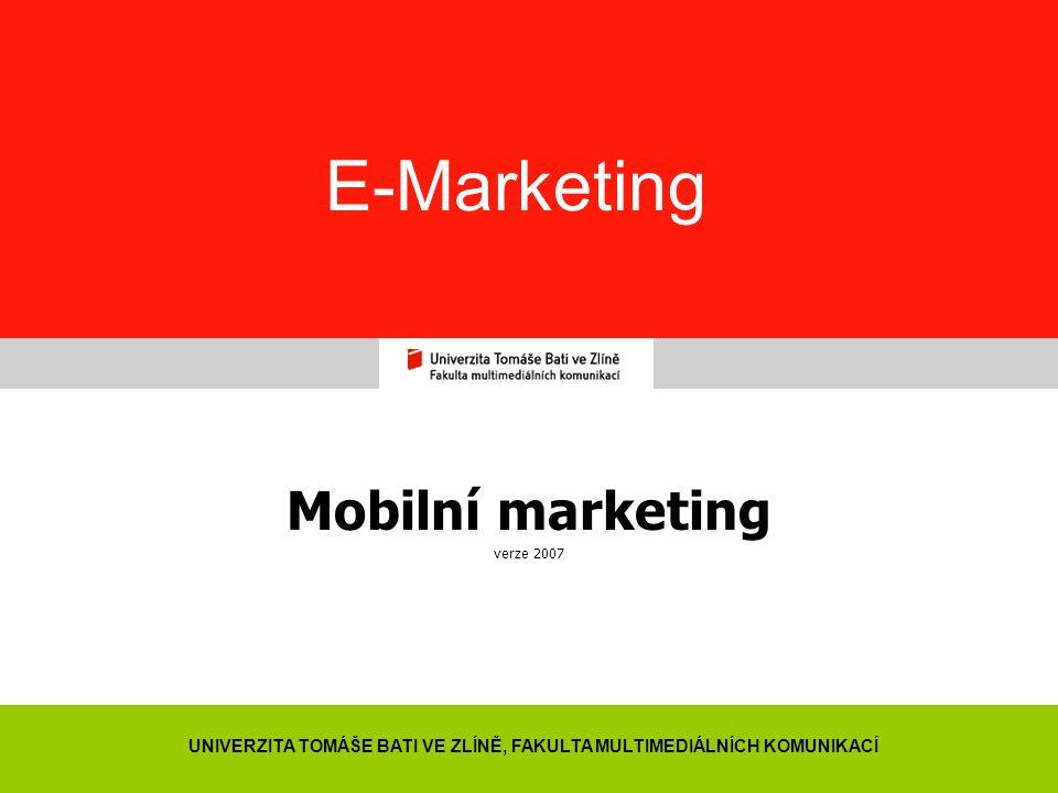 1 E-Marketing Mobilní marketing verze 2007 UNIVERZITA TOMÁŠE BATI VE ZLÍNĚ, FAKULTA MULTIMEDIÁLNÍCH KOMUNIKACÍ