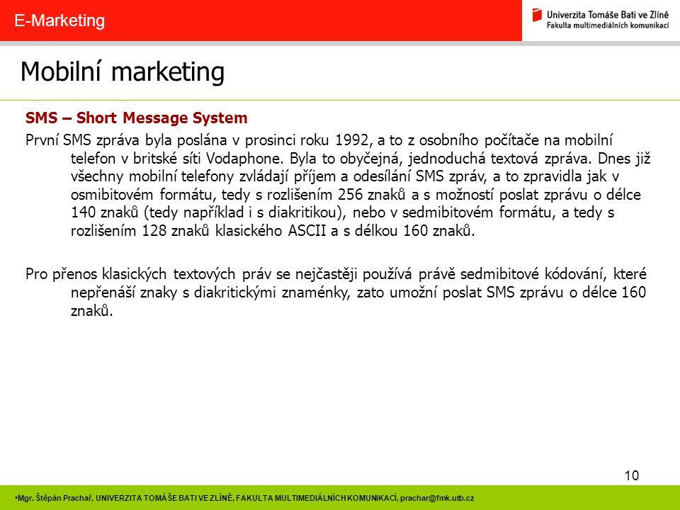 10 Mgr. Štěpán Prachař, UNIVERZITA TOMÁŠE BATI VE ZLÍNĚ, FAKULTA MULTIMEDIÁLNÍCH KOMUNIKACÍ, prachar@fmk.utb.cz Mobilní marketing E-Marketing SMS – Sh