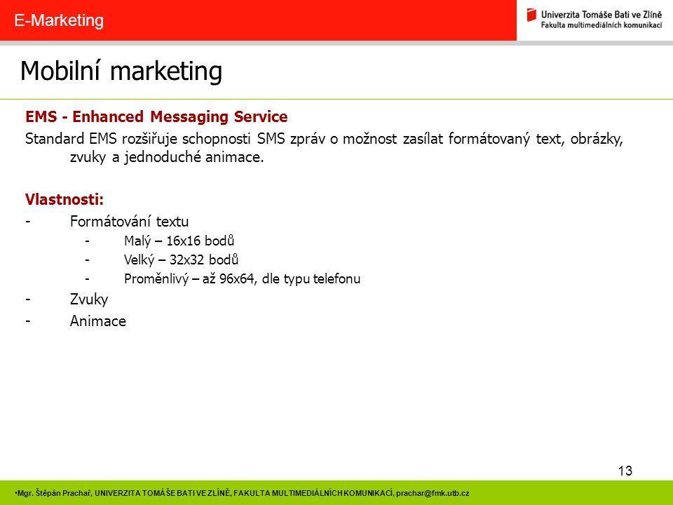 13 Mgr. Štěpán Prachař, UNIVERZITA TOMÁŠE BATI VE ZLÍNĚ, FAKULTA MULTIMEDIÁLNÍCH KOMUNIKACÍ, prachar@fmk.utb.cz Mobilní marketing E-Marketing EMS - En