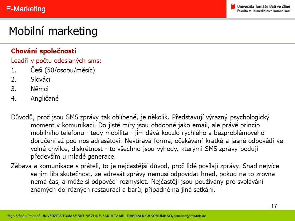 17 Mgr. Štěpán Prachař, UNIVERZITA TOMÁŠE BATI VE ZLÍNĚ, FAKULTA MULTIMEDIÁLNÍCH KOMUNIKACÍ, prachar@fmk.utb.cz Mobilní marketing E-Marketing Chování