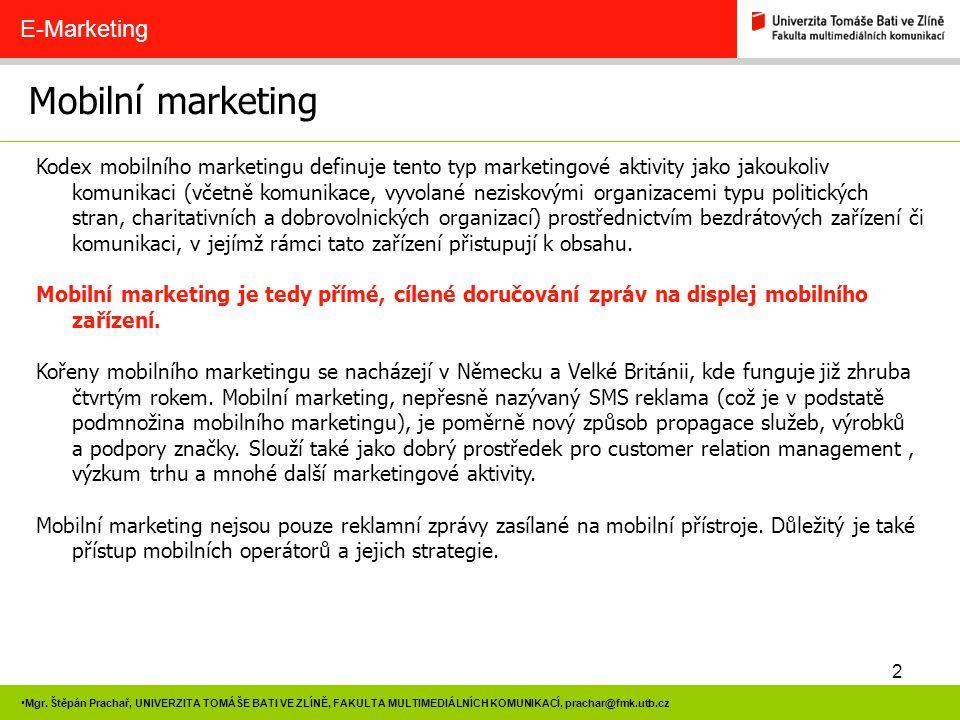 2 Mgr. Štěpán Prachař, UNIVERZITA TOMÁŠE BATI VE ZLÍNĚ, FAKULTA MULTIMEDIÁLNÍCH KOMUNIKACÍ, prachar@fmk.utb.cz Mobilní marketing E-Marketing Kodex mob