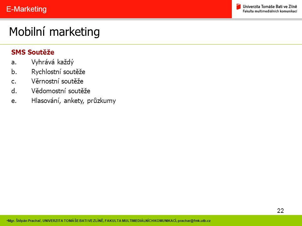 22 Mgr. Štěpán Prachař, UNIVERZITA TOMÁŠE BATI VE ZLÍNĚ, FAKULTA MULTIMEDIÁLNÍCH KOMUNIKACÍ, prachar@fmk.utb.cz Mobilní marketing E-Marketing SMS Sout