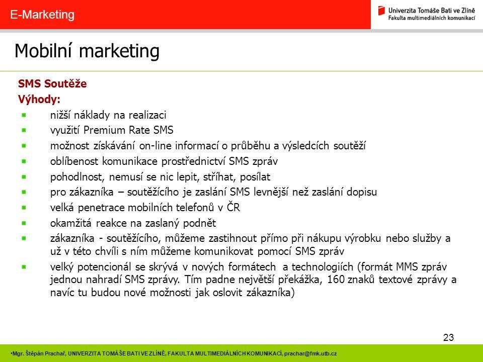 23 Mgr. Štěpán Prachař, UNIVERZITA TOMÁŠE BATI VE ZLÍNĚ, FAKULTA MULTIMEDIÁLNÍCH KOMUNIKACÍ, prachar@fmk.utb.cz Mobilní marketing E-Marketing SMS Sout