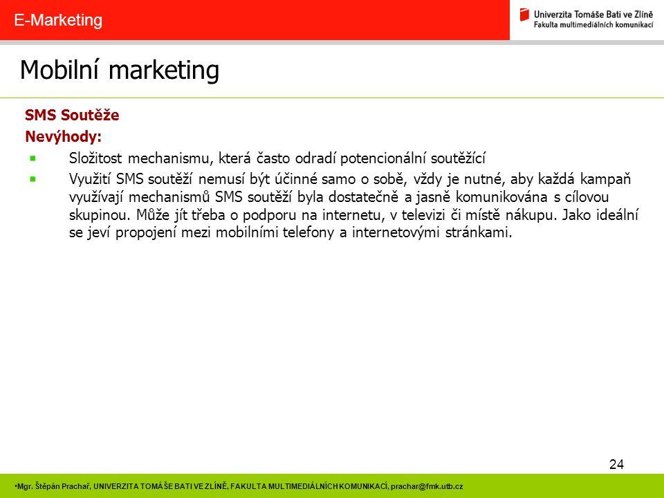 24 Mgr. Štěpán Prachař, UNIVERZITA TOMÁŠE BATI VE ZLÍNĚ, FAKULTA MULTIMEDIÁLNÍCH KOMUNIKACÍ, prachar@fmk.utb.cz Mobilní marketing E-Marketing SMS Sout