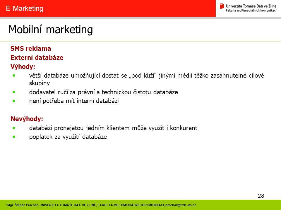 28 Mgr. Štěpán Prachař, UNIVERZITA TOMÁŠE BATI VE ZLÍNĚ, FAKULTA MULTIMEDIÁLNÍCH KOMUNIKACÍ, prachar@fmk.utb.cz Mobilní marketing E-Marketing SMS rekl
