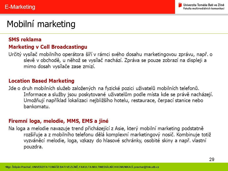 29 Mgr. Štěpán Prachař, UNIVERZITA TOMÁŠE BATI VE ZLÍNĚ, FAKULTA MULTIMEDIÁLNÍCH KOMUNIKACÍ, prachar@fmk.utb.cz Mobilní marketing E-Marketing SMS rekl