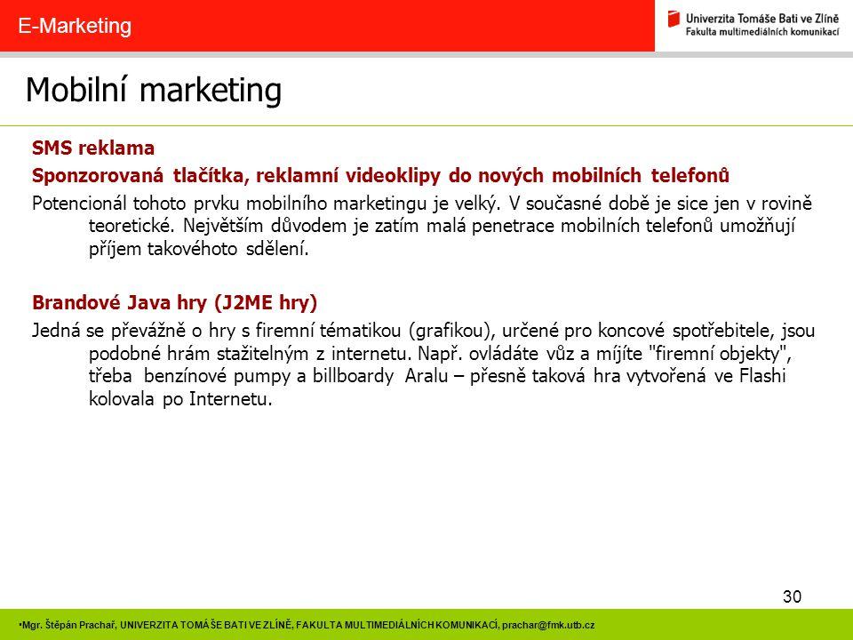 30 Mgr. Štěpán Prachař, UNIVERZITA TOMÁŠE BATI VE ZLÍNĚ, FAKULTA MULTIMEDIÁLNÍCH KOMUNIKACÍ, prachar@fmk.utb.cz Mobilní marketing E-Marketing SMS rekl