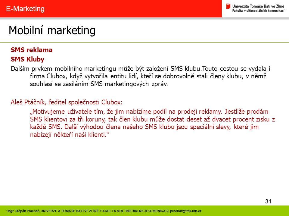 31 Mgr. Štěpán Prachař, UNIVERZITA TOMÁŠE BATI VE ZLÍNĚ, FAKULTA MULTIMEDIÁLNÍCH KOMUNIKACÍ, prachar@fmk.utb.cz Mobilní marketing E-Marketing SMS rekl