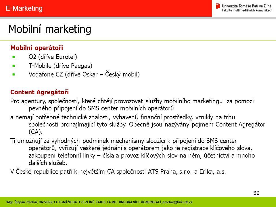 32 Mgr. Štěpán Prachař, UNIVERZITA TOMÁŠE BATI VE ZLÍNĚ, FAKULTA MULTIMEDIÁLNÍCH KOMUNIKACÍ, prachar@fmk.utb.cz Mobilní marketing E-Marketing Mobilní