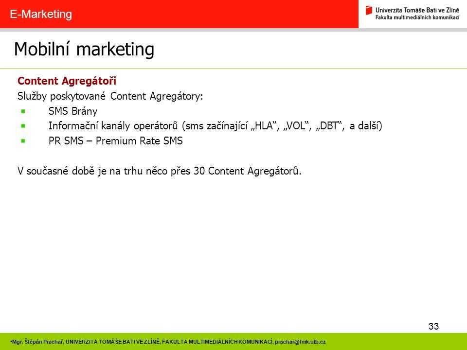 33 Mgr. Štěpán Prachař, UNIVERZITA TOMÁŠE BATI VE ZLÍNĚ, FAKULTA MULTIMEDIÁLNÍCH KOMUNIKACÍ, prachar@fmk.utb.cz Mobilní marketing E-Marketing Content