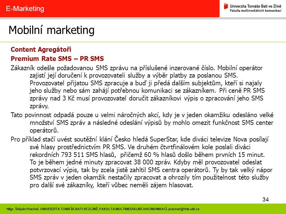 34 Mgr. Štěpán Prachař, UNIVERZITA TOMÁŠE BATI VE ZLÍNĚ, FAKULTA MULTIMEDIÁLNÍCH KOMUNIKACÍ, prachar@fmk.utb.cz Mobilní marketing E-Marketing Content