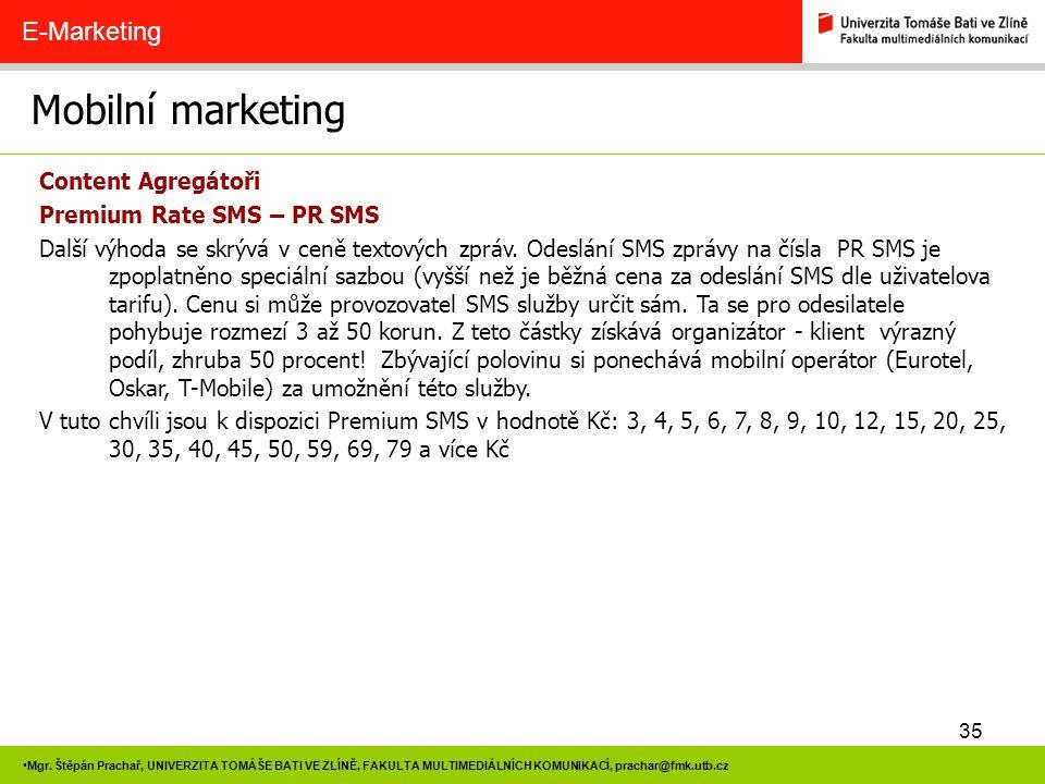 35 Mgr. Štěpán Prachař, UNIVERZITA TOMÁŠE BATI VE ZLÍNĚ, FAKULTA MULTIMEDIÁLNÍCH KOMUNIKACÍ, prachar@fmk.utb.cz Mobilní marketing E-Marketing Content