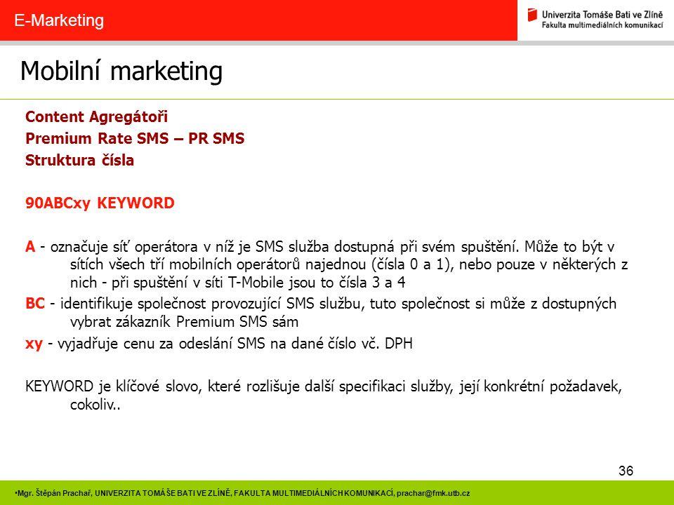 36 Mgr. Štěpán Prachař, UNIVERZITA TOMÁŠE BATI VE ZLÍNĚ, FAKULTA MULTIMEDIÁLNÍCH KOMUNIKACÍ, prachar@fmk.utb.cz Mobilní marketing E-Marketing Content