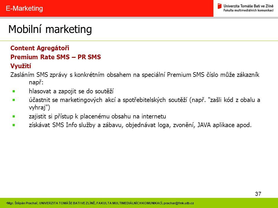 37 Mgr. Štěpán Prachař, UNIVERZITA TOMÁŠE BATI VE ZLÍNĚ, FAKULTA MULTIMEDIÁLNÍCH KOMUNIKACÍ, prachar@fmk.utb.cz Mobilní marketing E-Marketing Content