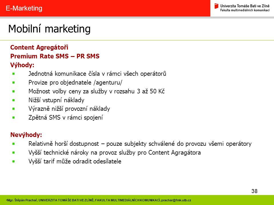 38 Mgr. Štěpán Prachař, UNIVERZITA TOMÁŠE BATI VE ZLÍNĚ, FAKULTA MULTIMEDIÁLNÍCH KOMUNIKACÍ, prachar@fmk.utb.cz Mobilní marketing E-Marketing Content