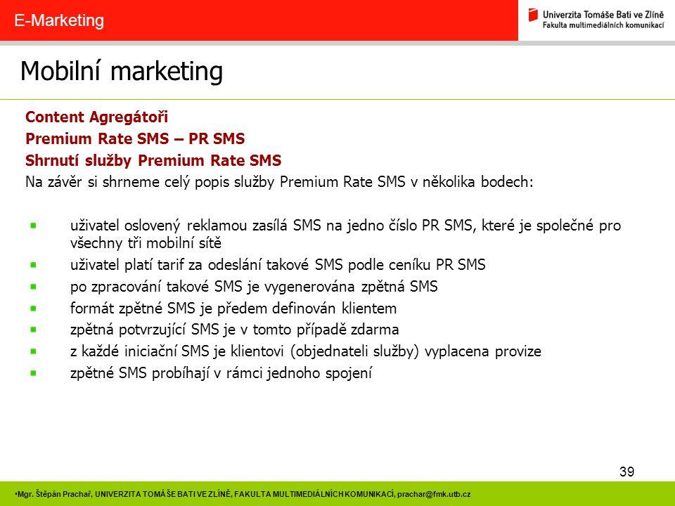 39 Mgr. Štěpán Prachař, UNIVERZITA TOMÁŠE BATI VE ZLÍNĚ, FAKULTA MULTIMEDIÁLNÍCH KOMUNIKACÍ, prachar@fmk.utb.cz Mobilní marketing E-Marketing Content