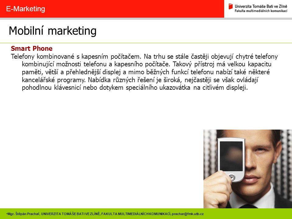 7 Mgr. Štěpán Prachař, UNIVERZITA TOMÁŠE BATI VE ZLÍNĚ, FAKULTA MULTIMEDIÁLNÍCH KOMUNIKACÍ, prachar@fmk.utb.cz Mobilní marketing E-Marketing Smart Pho