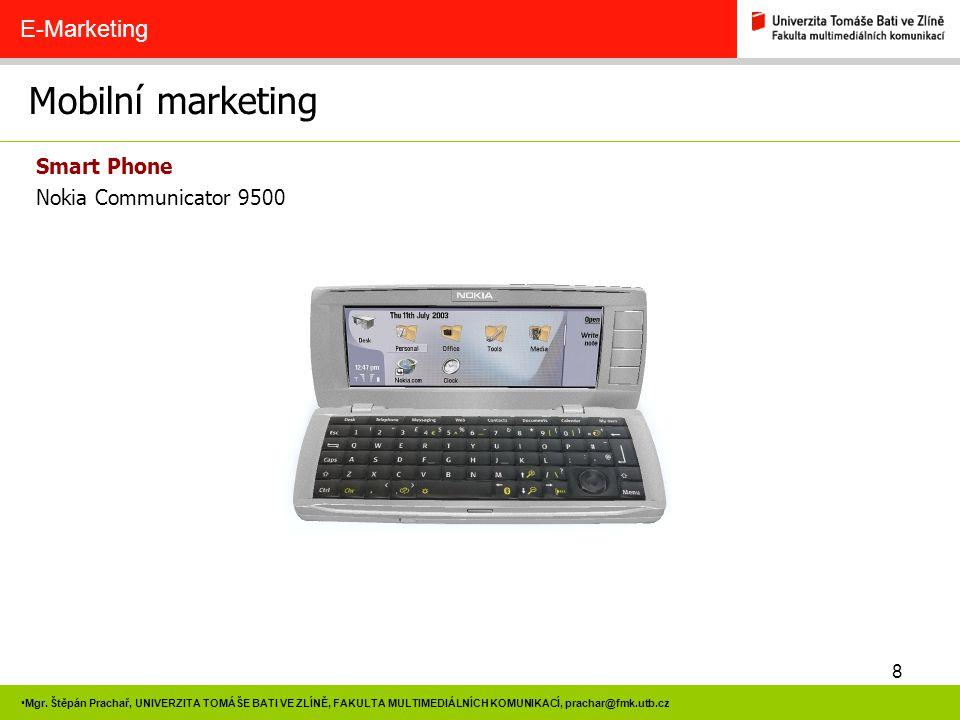 8 Mgr. Štěpán Prachař, UNIVERZITA TOMÁŠE BATI VE ZLÍNĚ, FAKULTA MULTIMEDIÁLNÍCH KOMUNIKACÍ, prachar@fmk.utb.cz Mobilní marketing E-Marketing Smart Pho
