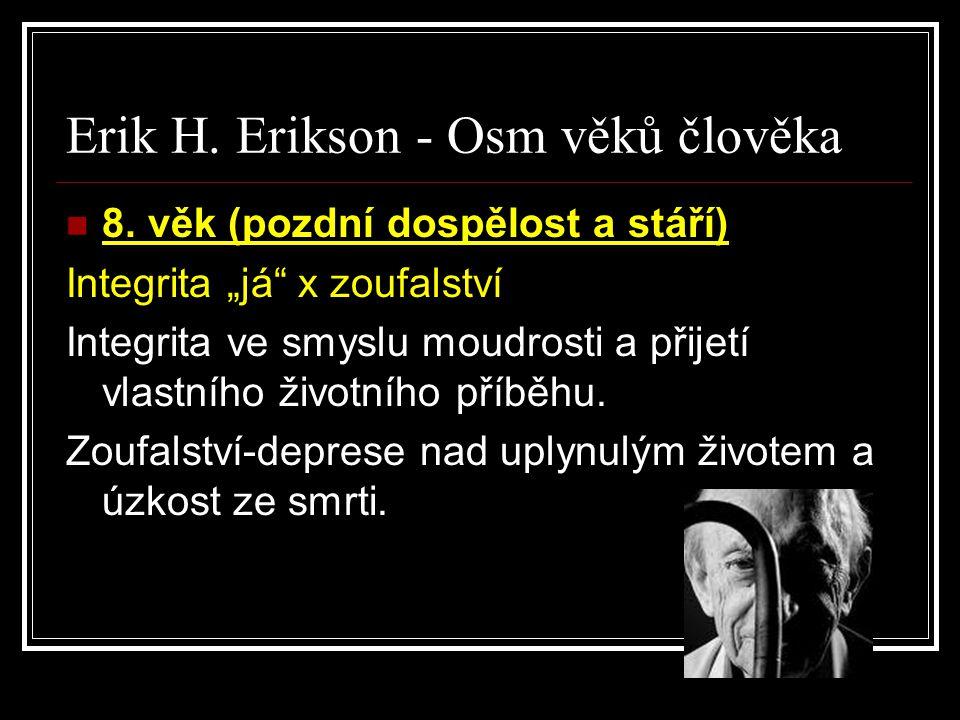 """Erik H. Erikson - Osm věků člověka 8. věk (pozdní dospělost a stáří) Integrita """"já"""" x zoufalství Integrita ve smyslu moudrosti a přijetí vlastního živ"""