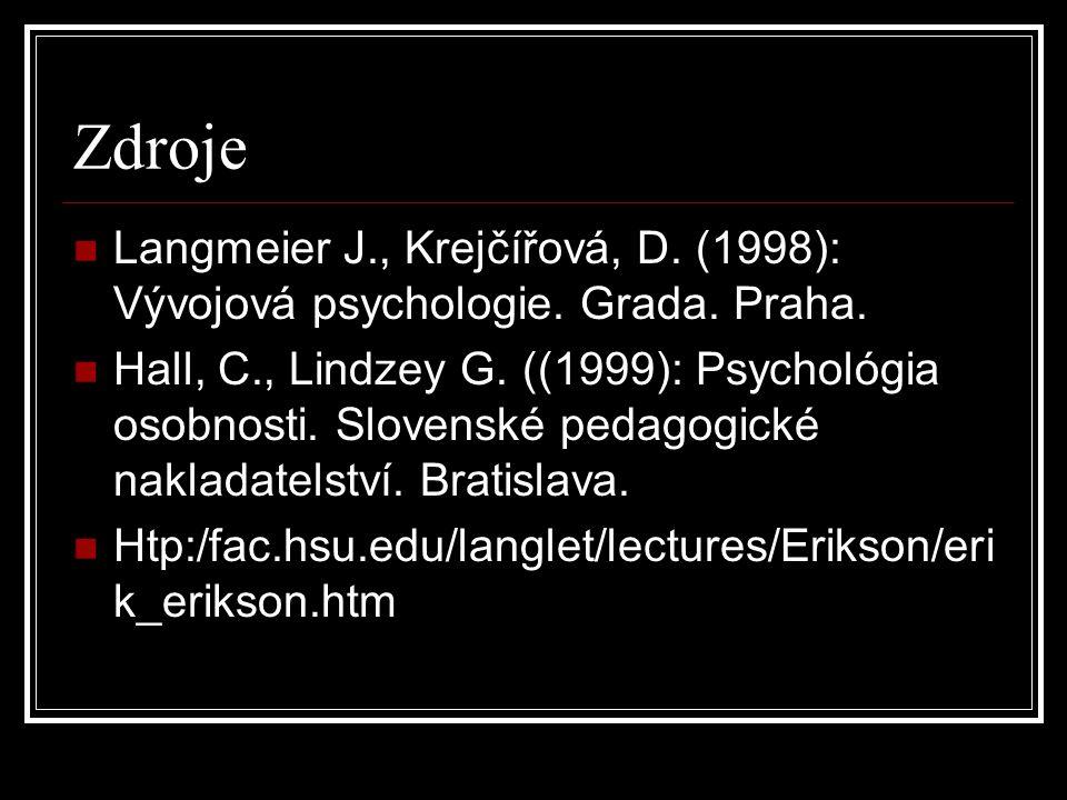 Zdroje Langmeier J., Krejčířová, D. (1998): Vývojová psychologie. Grada. Praha. Hall, C., Lindzey G. ((1999): Psychológia osobnosti. Slovenské pedagog
