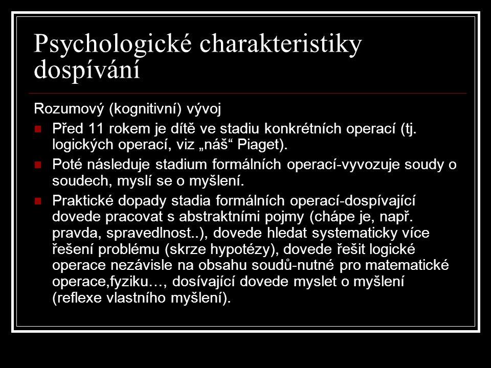 """Psychologické charakteristiky dospívání Rozumový (kognitivní) vývoj Před 11 rokem je dítě ve stadiu konkrétních operací (tj. logických operací, viz """"n"""
