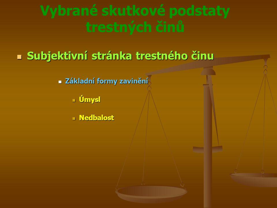 Vybrané skutkové podstaty trestných činů Subjektivní stránka trestného činu Subjektivní stránka trestného činu Základní formy zavinění Základní formy zavinění Úmysl Úmysl Nedbalost Nedbalost