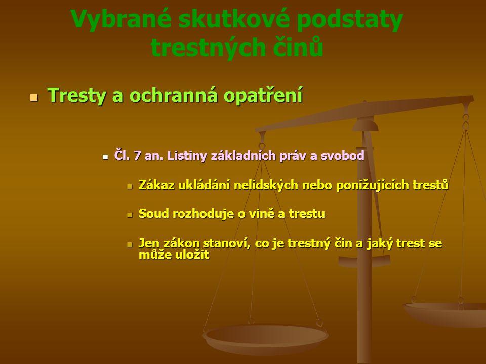 Vybrané skutkové podstaty trestných činů Tresty a ochranná opatření Tresty a ochranná opatření Čl.