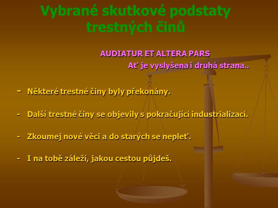Vybrané skutkové podstaty trestných činů AUDIATUR ET ALTERA PARS Ať je vyslyšena i druhá strana..